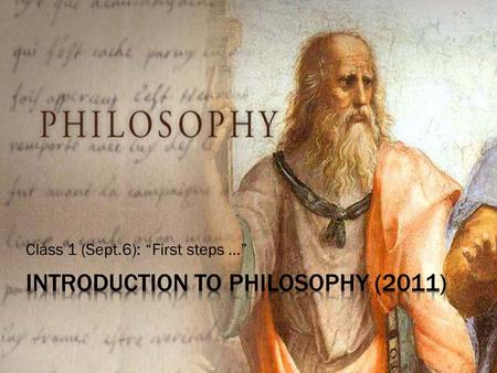 "Class 1 (Sept.6): ""First steps …"".  You all are philosophers. You all are theologians.  Your Philosophy Should Evolve.  You are not required to have."
