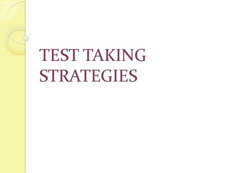 TEST TAKING STRATEGIES. Be Prepared When studying, remember quality over quantity. Review and practice – forces recall and improves memory. Sleep! (especially.