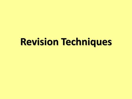 Revision Techniques. The Statistics 66% material is forgotten after 7 days 88% material is forgotten after 6 weeks Reading notes and text books leads.