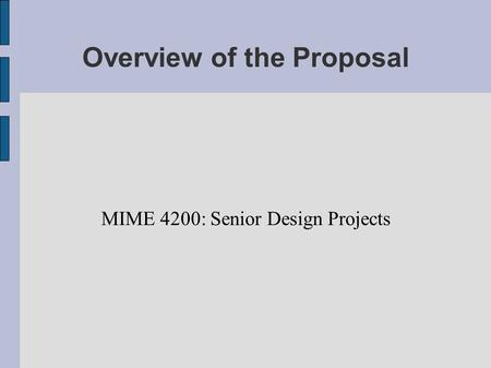Overview of the Proposal MIME 4200: Senior Design Projects.