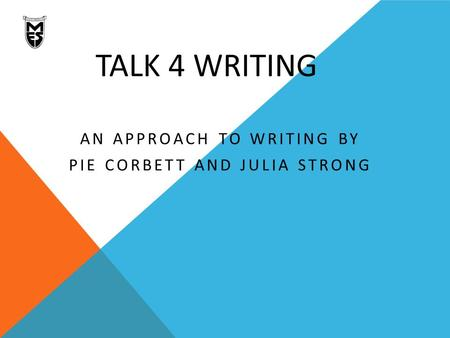 TALK 4 WRITING AN APPROACH TO WRITING BY PIE CORBETT AND JULIA STRONG.