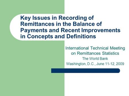 Key Issues in Recording of Remittances in the Balance of Payments and Recent Improvements in Concepts and Definitions International Technical Meeting on.