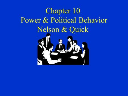 Chapter 10 Power & Political Behavior Nelson & Quick