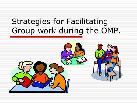 Strategies for Facilitating Group work during the OMP.