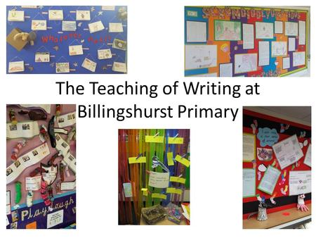 The Teaching of Writing at Billingshurst Primary.