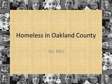 Homeless in Oakland County By: Mia. What is the need? Food Shelter Medical care Clothes Education Jobs.