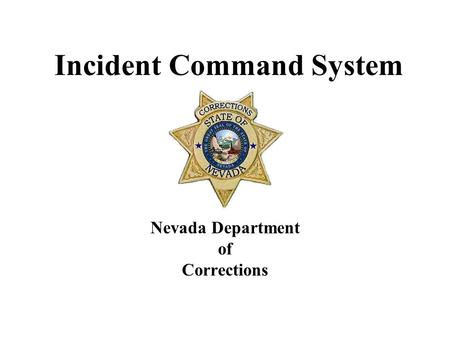 Incident Command System Nevada Department of Corrections.