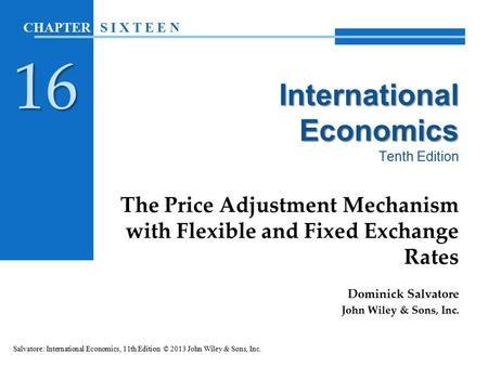 International Economics International Economics Tenth Edition The Price Adjustment Mechanism with Flexible and Fixed Exchange Rates Dominick Salvatore.