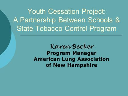 Youth Cessation Project: A Partnership Between Schools & State Tobacco Control Program Karen Becker Program Manager American Lung Association of New Hampshire.