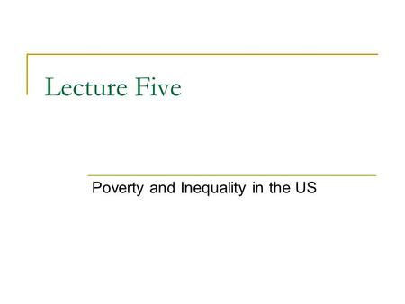 Lecture Five Poverty and Inequality in the US. Power Elite Those who occupy positions of power in leading institutions and have the power to make decisions.