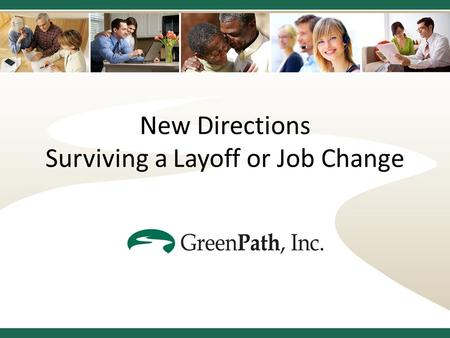New Directions Surviving a Layoff or Job Change. Where Are You Now? What happened? How are the finances? What resources are available? Who must be contacted?