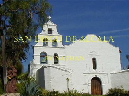San Diego de Alcala' By Nathan. Who founded the mission and when was it founded? Founded by: Father Junipero Serra Founded on: July 16, 1769.