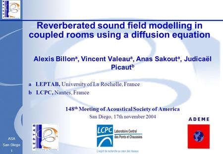 ASA San Diego 1 Reverberated sound field modelling in coupled rooms using a diffusion equation Alexis Billon a, Vincent Valeau a, Anas Sakout a, Judicaël.