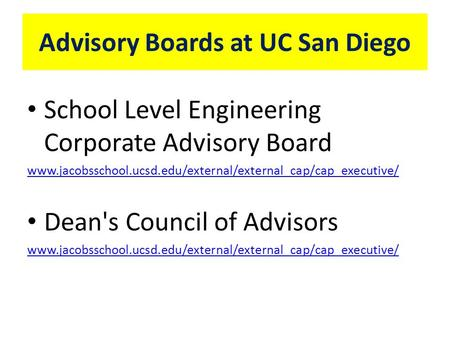 Advisory Boards at UC San Diego School Level Engineering Corporate Advisory Board www.jacobsschool.ucsd.edu/external/external_cap/cap_executive/ Dean's.