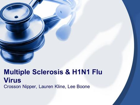 Multiple Sclerosis & H1N1 Flu Virus Crosson Nipper, Lauren Kline, Lee Boone.