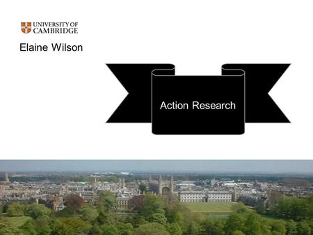 Elaine Wilson Action Research. Start End What is research? What is action research?Big Questions? Validity of Action Research.