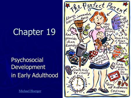 Chapter 19 Psychosocial Development in Early Adulthood Michael Hoerger.