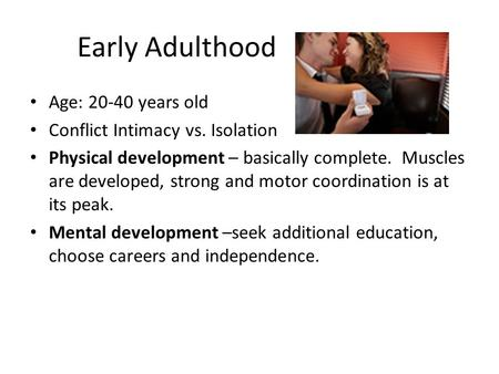 Early Adulthood Age: years old Conflict Intimacy vs. Isolation