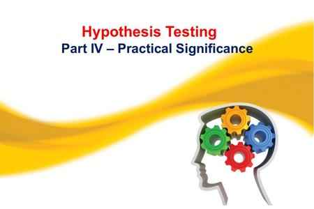 Hypothesis Testing Part IV – Practical Significance.
