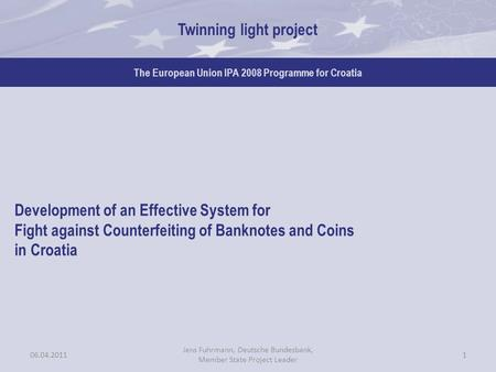 Twinning light project The European Union IPA 2008 Programme for Croatia Development of an Effective System for Fight against Counterfeiting of Banknotes.
