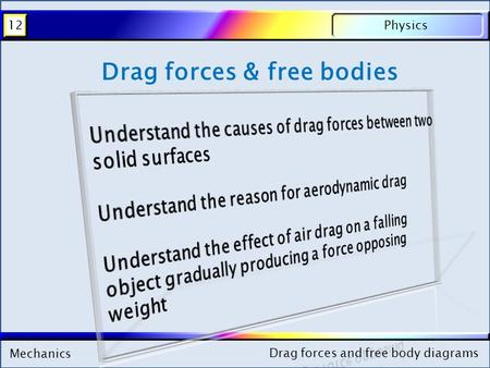 Mechanics Physics12 Drag forces and free body diagrams Mechanics Physics12 Drag forces and free body diagrams Drag forces & free bodies.