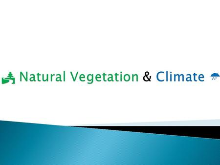  Natural Vegetation is plant life that hasn't been planted or changed by humans, it has grown naturally or wildly as nature intended.  Humans however.