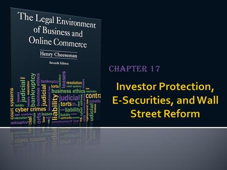 Chapter 17.  The federal and state governments have enacted statutes that regulate the issuance and trading of securities  Primary purpose  To promote.