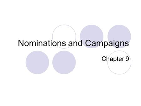 Nominations and Campaigns Chapter 9. The Nomination Game Nomination:  The official endorsement of a candidate for office by a political party. Generally,