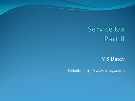 V S Datey Website –  Rate of tax, value and rate of exchange [section 67A] As per section 67A, the rate of service tax, value of.
