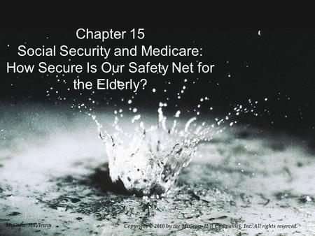 Chapter 15 Social Security and Medicare: How Secure Is Our Safety Net for the Elderly? Copyright © 2010 by the McGraw-Hill Companies, Inc. All rights reserved.