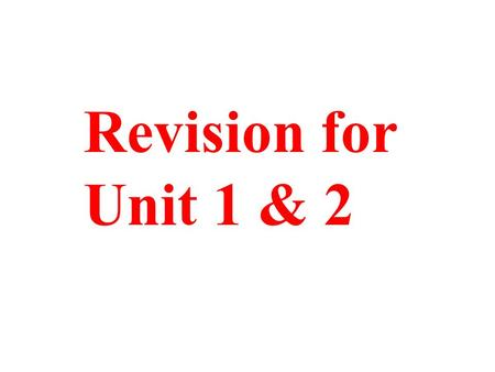 Revision for Unit 1 & 2. undertake observe match predict seek disable inform reflect injure switch ignore tolerate retire complete disappoint update present.