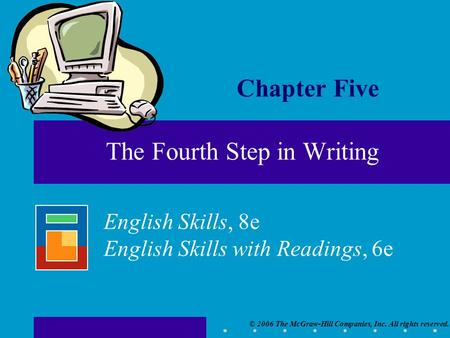 © 2006 The McGraw-Hill Companies, Inc. All rights reserved. English Skills, 8e English Skills with Readings, 6e Chapter Five The Fourth Step in Writing.