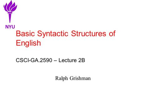 Basic Syntactic Structures of English CSCI-GA.2590 – Lecture 2B Ralph Grishman NYU.