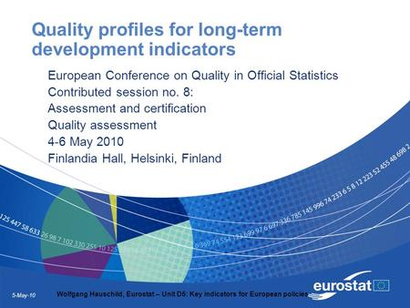 5-May-10 Wolfgang Hauschild, Eurostat – Unit D5: Key indicators for European policies Quality profiles for long-term development indicators European Conference.