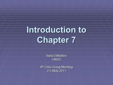 Introduction to Chapter 7 Ilaria DiMatteo UNSD 6 th Oslo Group Meeting 2-5 May 2011.