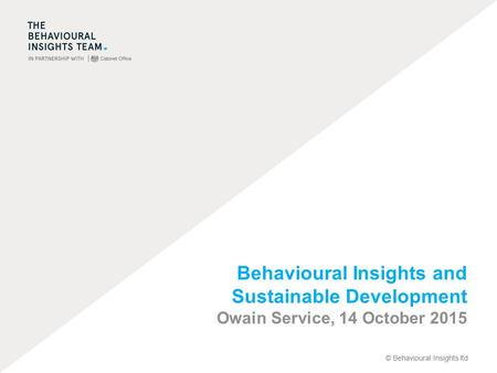 © Behavioural Insights ltd Behavioural Insights and Sustainable Development Owain Service, 14 October 2015.