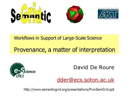 David De Roure  Workflows in Support of Large-Scale Science Provenance, a.