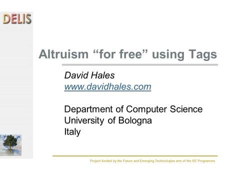 "Project funded by the Future and Emerging Technologies arm of the IST Programme Altruism ""for free"" using Tags David Hales www.davidhales.com Department."