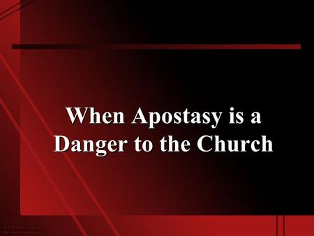 "When Apostasy is a Danger to the Church. Acts 20:29-30 ""For I know this, that after my departure savage wolves will come in among you, not sparing the."