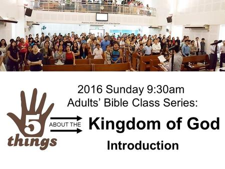 Kingdom of God Introduction ABOUT THE 2016 Sunday 9:30am Adults' Bible Class Series:
