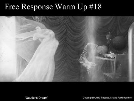 "Free Response Warm Up #18 Copyright © 2013 Robert & Shana ParkeHarrison ""Gautier's Dream"""