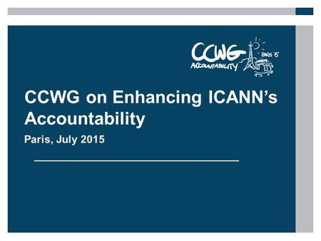 CCWG on Enhancing ICANN's Accountability Paris, July 2015.