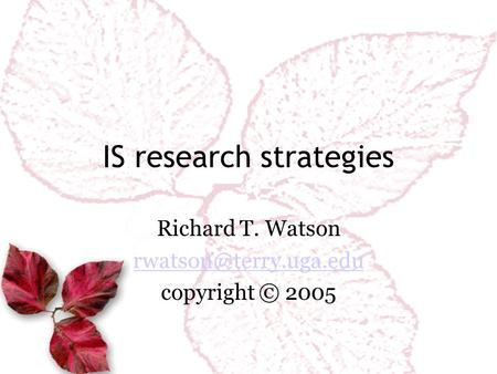 IS research strategies Richard T. Watson copyright © 2005.