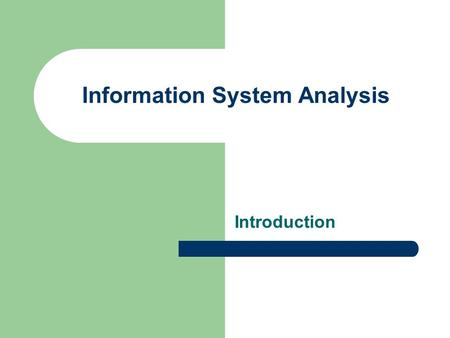 Information System Analysis Introduction. General System Theory Importance for information systemsGeneral System Theory Delineate components and their.