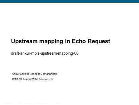 © 2009 Cisco Systems, Inc. All rights reserved. Cisco Public Presentation_ID 1 Upstream mapping in Echo Request draft-ankur-mpls-upstream-mapping-00 Ankur.