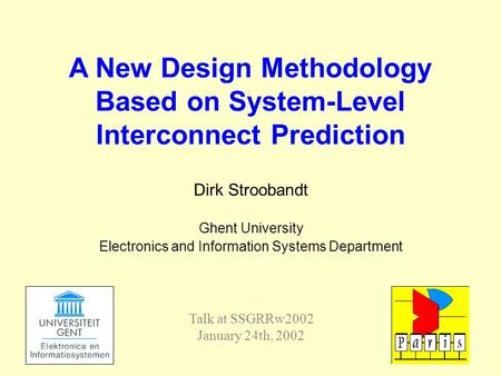 Dirk Stroobandt Ghent University Electronics and Information Systems Department A New Design Methodology Based on System-Level Interconnect Prediction.