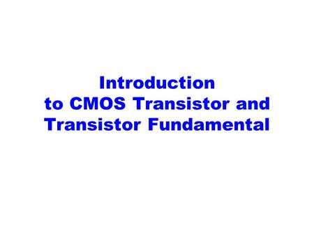 Introduction to CMOS Transistor and Transistor Fundamental