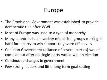 Europe The Provisional Government was established to provide democratic rule after WWI Most of Europe was used to a type of monarchy Many countries had.