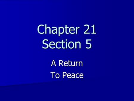 Chapter 21 Section 5 A Return To Peace. The Congress of Vienna {In order to resolve the questions of territory that France had acquired, hundreds of delegates.