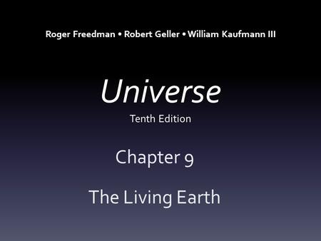 Universe Tenth Edition Chapter 9 The Living Earth Roger Freedman Robert Geller William Kaufmann III.
